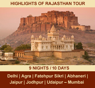 HIGHLIGHTS OF RAJASTHAN TOUR | 09-NIGHTS / 10-DAYS | Rajasthan Package Tour | Delhi - Agra - Fatehpur Sikri - Abhaneri – Jaipur – Jodhpur - Ranakpur - Udaipur - Mumbai